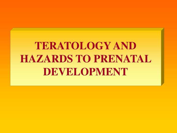 Teratology and hazards to prenatal development