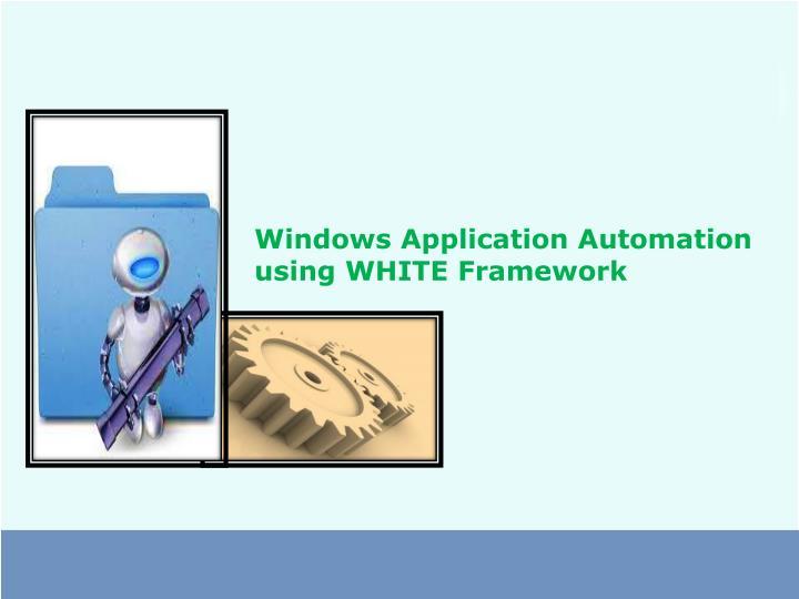 Windows Application Automation using WHITE Framework