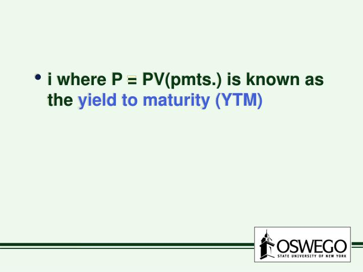 i where P = PV(pmts.) is known as the
