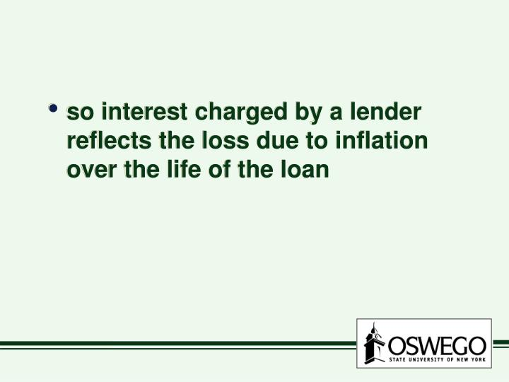 so interest charged by a lender reflects the loss due to inflation over the life of the loan