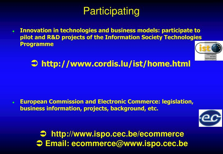 Innovation in technologies and business models: participate to pilot and R&D projects of the Information Society Technologies Programme