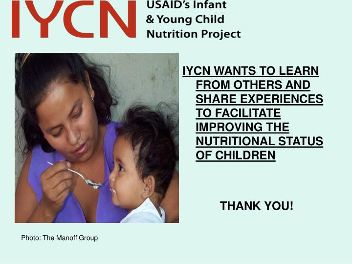IYCN WANTS TO LEARN FROM OTHERS AND SHARE EXPERIENCES TO FACILITATE IMPROVING THE NUTRITIONAL STATUS OF CHILDREN