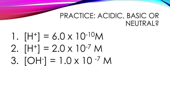 Practice: acidic, basic or neutral?