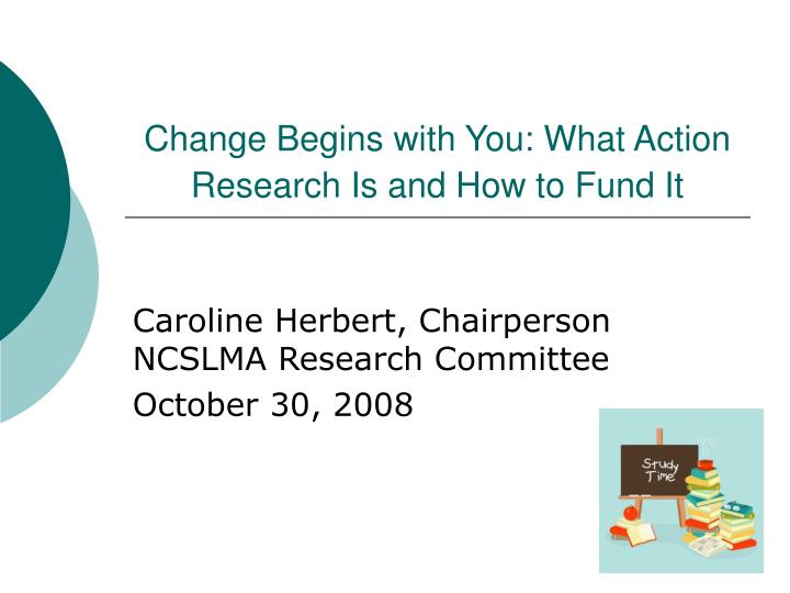 Change begins with you what action research is and how to fund it