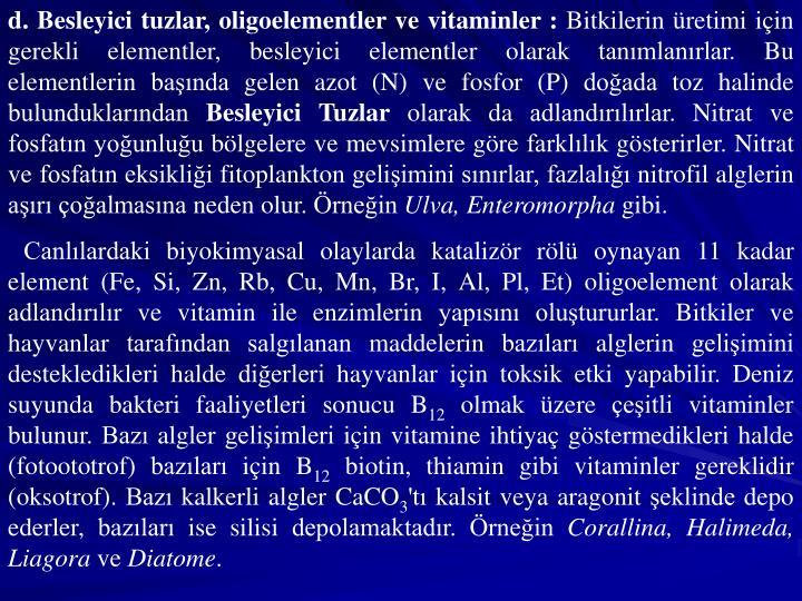 d. Besleyici tuzlar, oligoelementler ve vitaminler :
