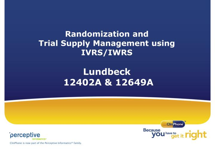 Randomization and trial supply management using ivrs iwrs lundbeck 12402a 12649a