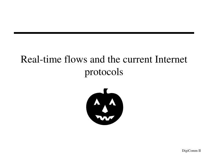 Real-time flows and the current Internet protocols