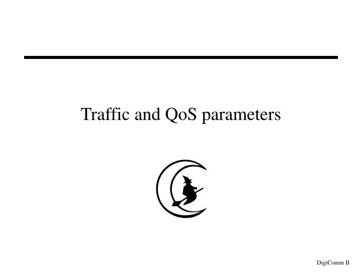 Traffic and QoS parameters