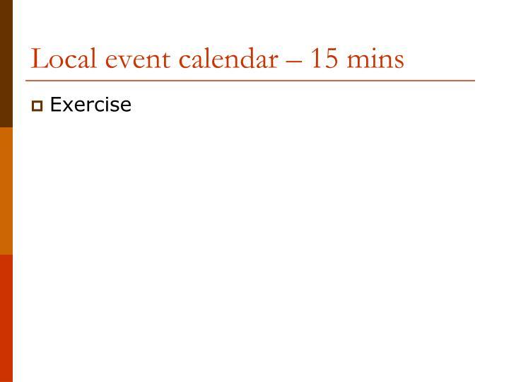 Local event calendar – 15 mins
