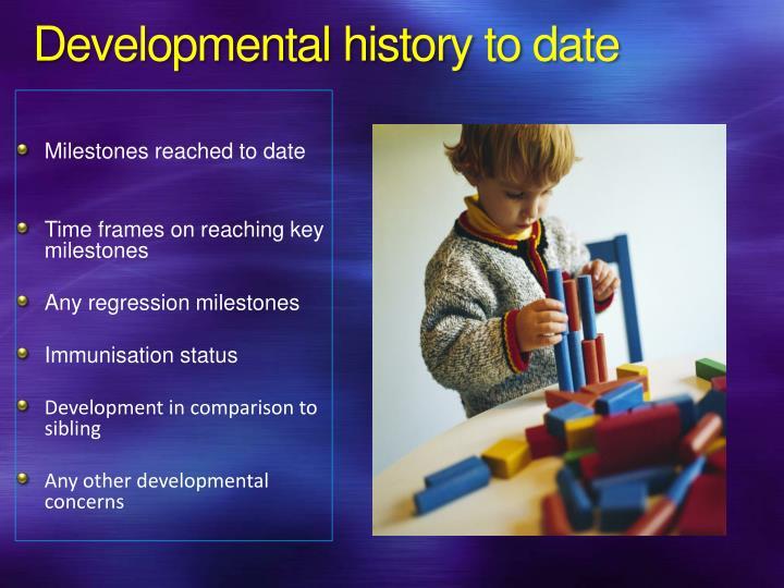 Developmental history to date