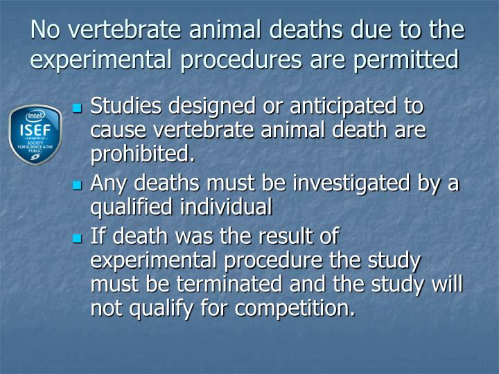 No vertebrate animal deaths due to the experimental procedures are permitted