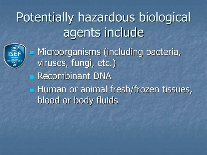 Potentially hazardous biological agents include