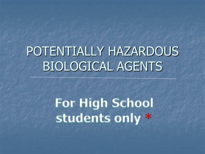 POTENTIALLY HAZARDOUS BIOLOGICAL AGENTS