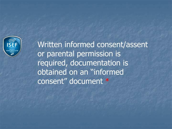 "Written informed consent/assent or parental permission is required, documentation is obtained on an ""informed consent"" document"