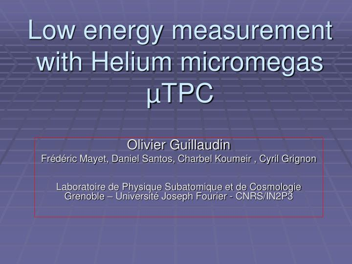Low energy measurement with helium micromegas tpc