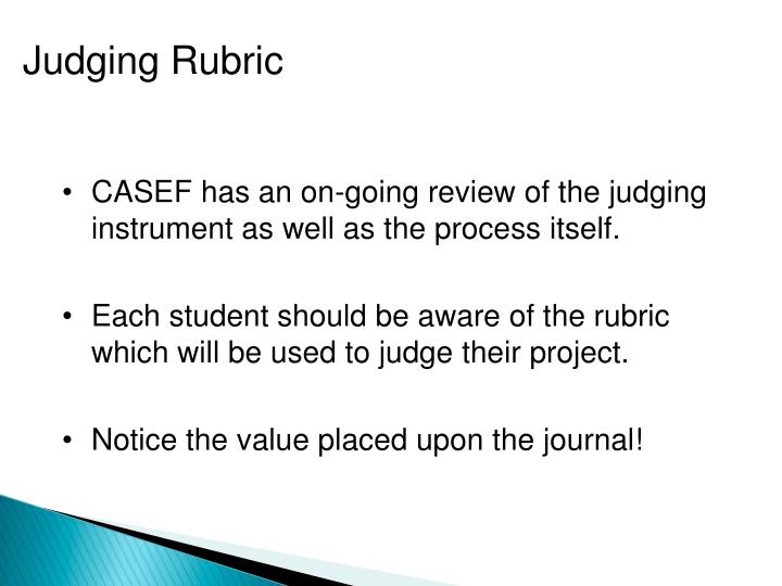 CASEF has an on-going review of the judging instrument as well as the process itself.