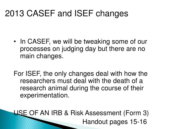 In CASEF, we will be tweaking some of our processes on judging day but there are no main changes.
