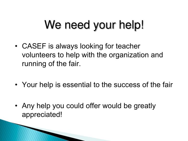 CASEF is always looking for teacher volunteers to help with the organization and running of the fair.
