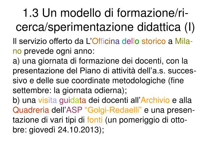 1.3 Un modello di formazione/ri-cerca/sperimentazione didattica (I)
