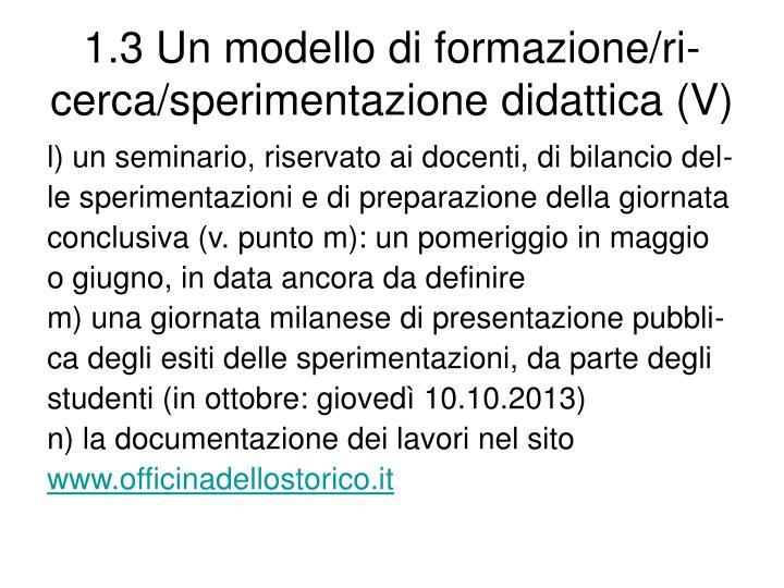 1.3 Un modello di formazione/ri-cerca/sperimentazione didattica (V)