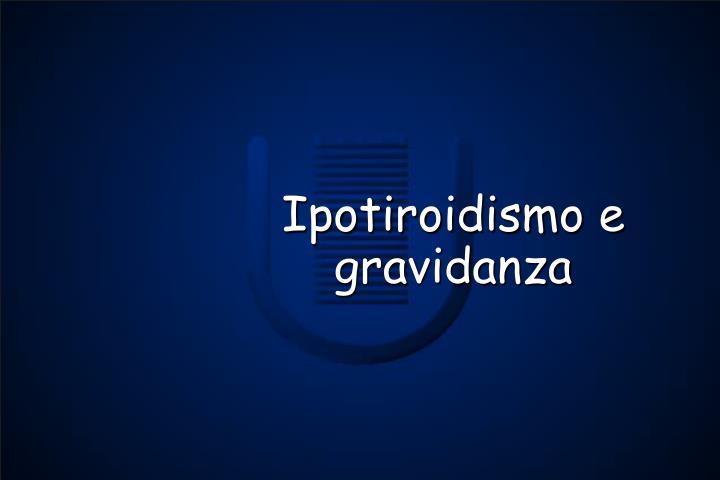Ipotiroidismo e gravidanza