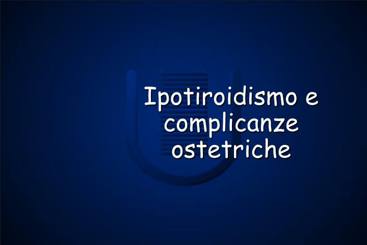 Ipotiroidismo e complicanze ostetriche