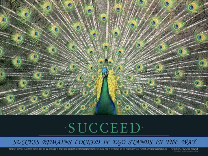 SUCCESS  REMAINS  LOCKED  IF  EGO  STANDS  IN  THE  WAY