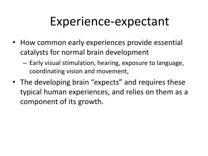 Experience-expectant