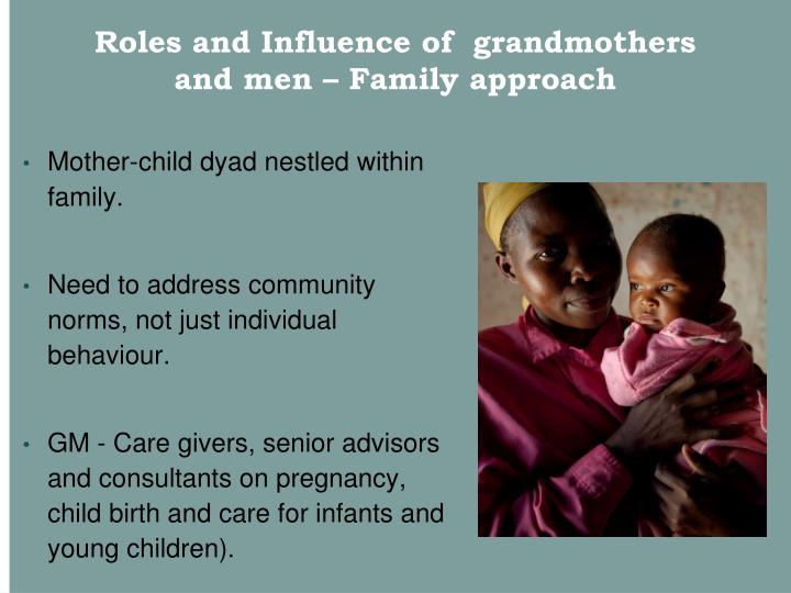 Roles and Influence of  grandmothers and men – Family approach