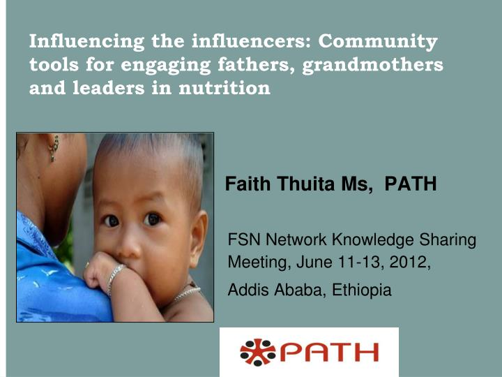 Influencing the influencers: Community tools for engaging fathers, grandmothers and leaders in nutri...