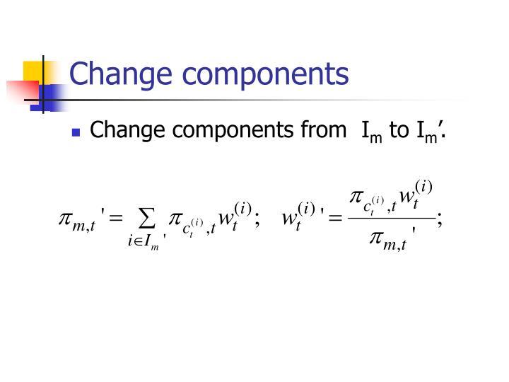 Change components