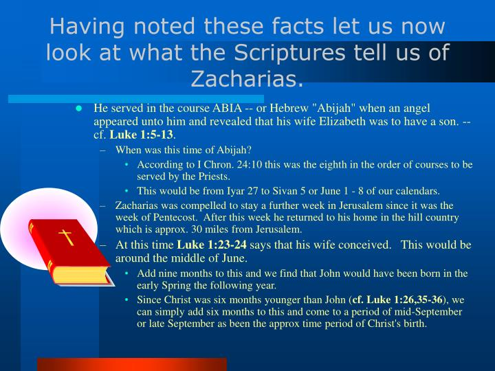 Having noted these facts let us now look at what the Scriptures tell us of Zacharias.