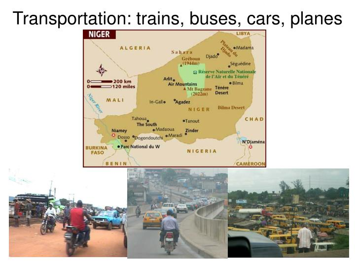 Transportation: trains, buses, cars, planes