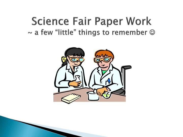 science fair research paper tips For the science fair project   research: this is the part of  topics, experiments, and tips for successfully completing a science project, including the six.