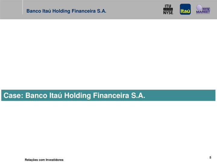 Case: Banco Itaú Holding Financeira S.A.