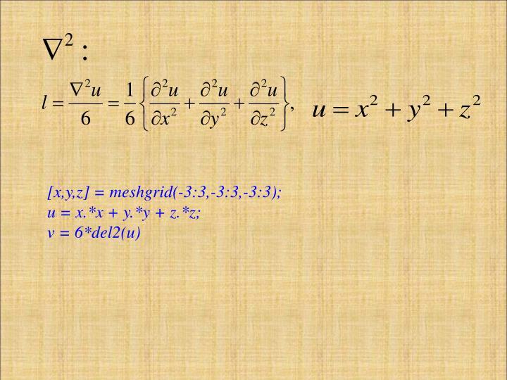 [x,y,z] = meshgrid(-3:3,-3:3,-3:3);