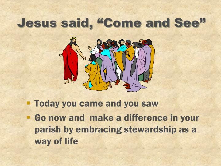 "Jesus said, ""Come and See"""