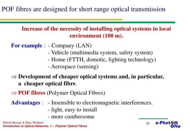 POF fibres are designed for short range optical transmission