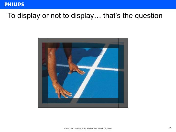 To display or not to display… that's the question