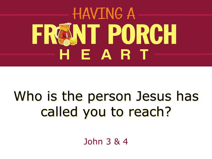 Who is the person Jesus has called you to reach?