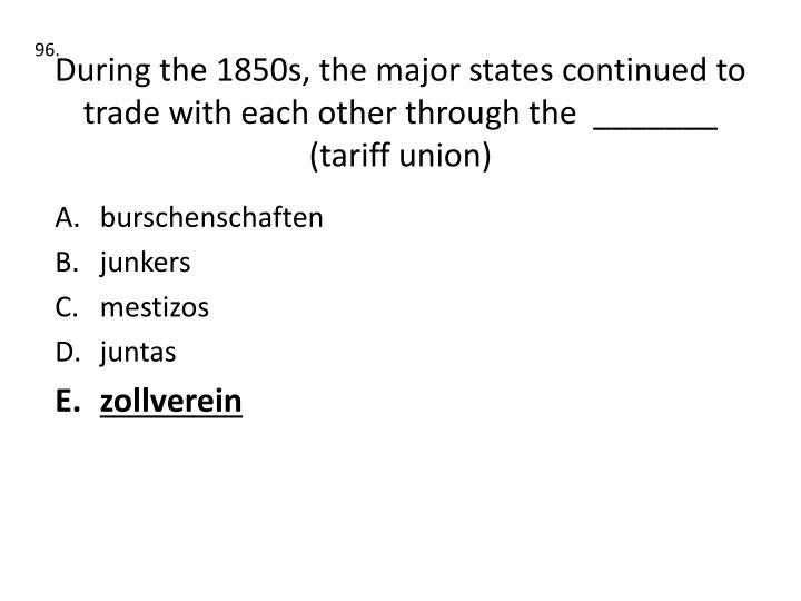 During the 1850s, the major states continued to trade with each other through the  _______ (tariff union)