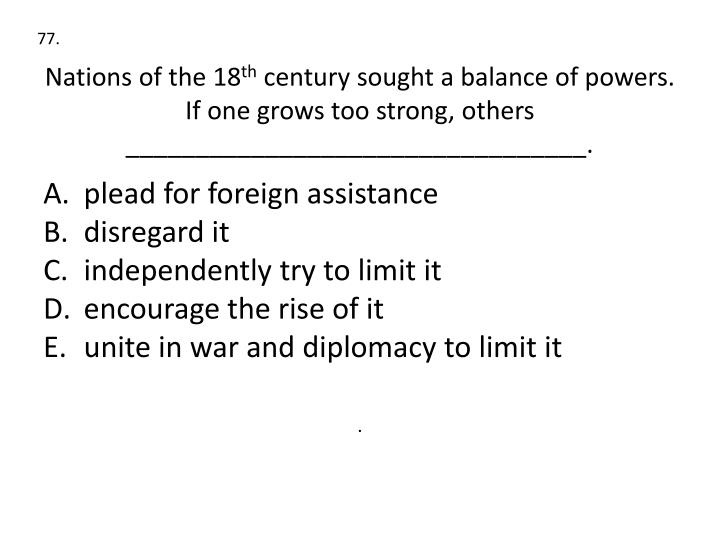 Nations of the 18 th century sought a balance of powers if one grows too strong others