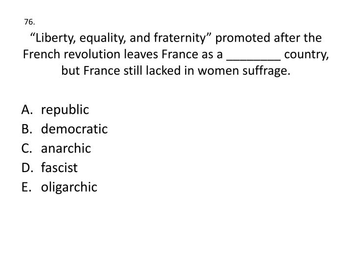 """Liberty, equality, and fraternity"" promoted after the French revolution leaves France as a ____..."