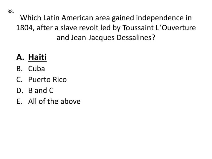 Which Latin American area gained independence in 1804, after a slave revolt led by Toussaint