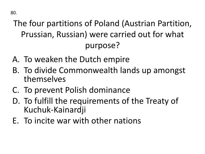 The four partitions of Poland (Austrian Partition, Prussian, Russian) were carried out for what purpose?