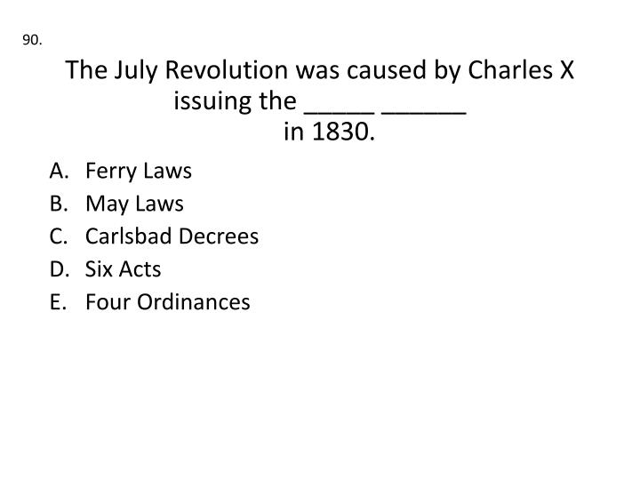 The July Revolution was caused by Charles X issuing the _____ ______