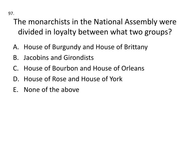 The monarchists in the National Assembly were divided in loyalty between what two groups?