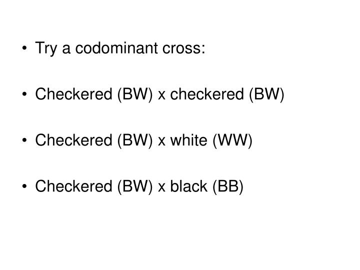 Try a codominant cross: