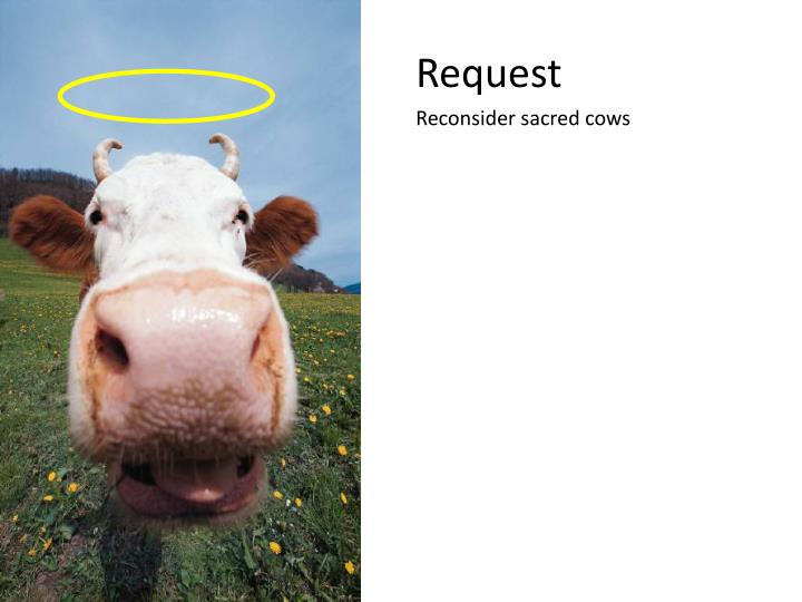 Request reconsider sacred cows