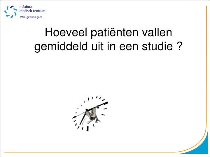 Hoeveel patiënten vallen gemiddeld uit in een studie ?